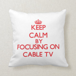 Keep Calm by focusing on Cable TV Throw Pillows