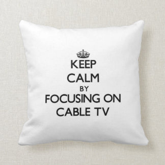Keep Calm by focusing on Cable TV Pillow