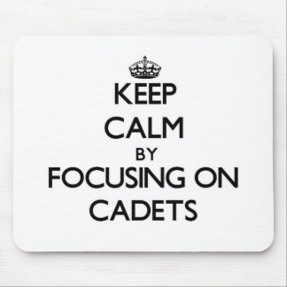 Keep Calm by focusing on Cadets Mouse Pads
