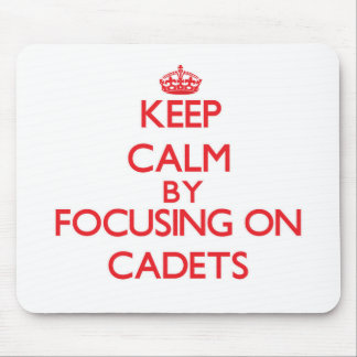 Keep Calm by focusing on Cadets Mousepad