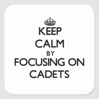 Keep Calm by focusing on Cadets Square Sticker