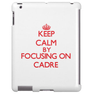 Keep Calm by focusing on Cadre