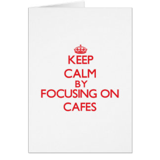 Keep Calm by focusing on Cafes Greeting Card