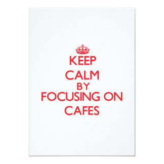 Keep Calm by focusing on Cafes 5x7 Paper Invitation Card