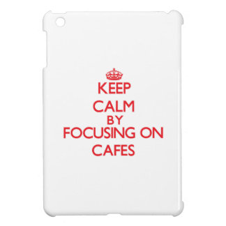 Keep Calm by focusing on Cafes iPad Mini Covers