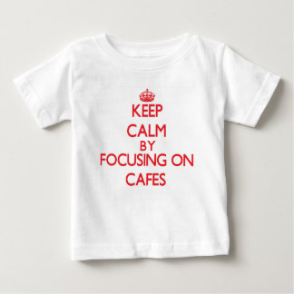 Keep Calm by focusing on Cafes T-shirts