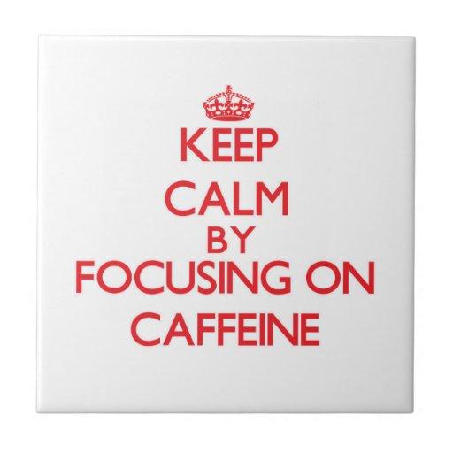 Keep Calm by focusing on Caffeine Tile