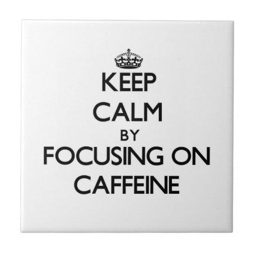 Keep Calm by focusing on Caffeine Ceramic Tiles