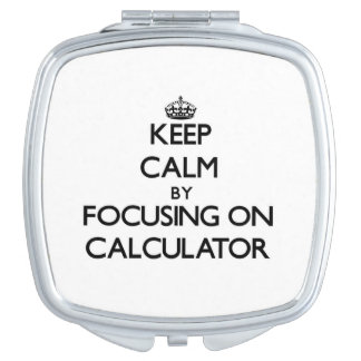 Keep Calm by focusing on Calculator Mirrors For Makeup