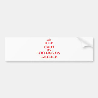 Keep Calm by focusing on Calculus Bumper Stickers