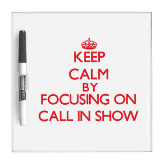 Keep Calm by focusing on Call-In Show Dry-Erase Boards