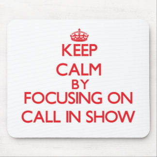 Keep Calm by focusing on Call-In Show Mouse Pad