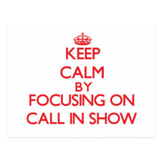 Keep Calm by focusing on Call-In Show Postcard