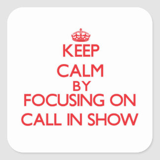 Keep Calm by focusing on Call-In Show Stickers