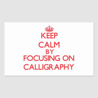 Keep Calm by focusing on Calligraphy Rectangle Sticker