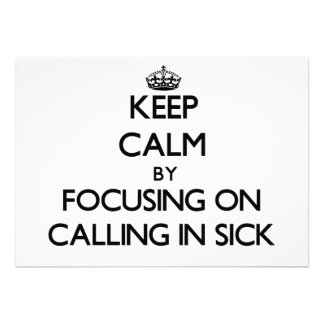 Keep Calm by focusing on Calling In Sick Custom Invites