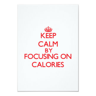 Keep Calm by focusing on Calories 3.5x5 Paper Invitation Card