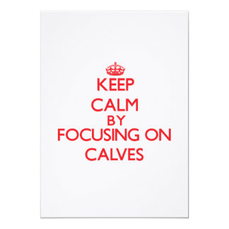 Keep Calm by focusing on Calves Personalized Invitation