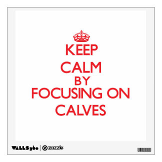 Keep Calm by focusing on Calves Room Decals