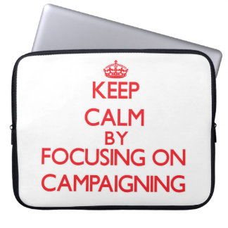 Keep Calm by focusing on Campaigning Computer Sleeves
