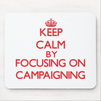 Keep Calm by focusing on Campaigning Mouse Pads
