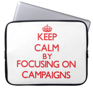 Keep Calm by focusing on Campaigns Computer Sleeve