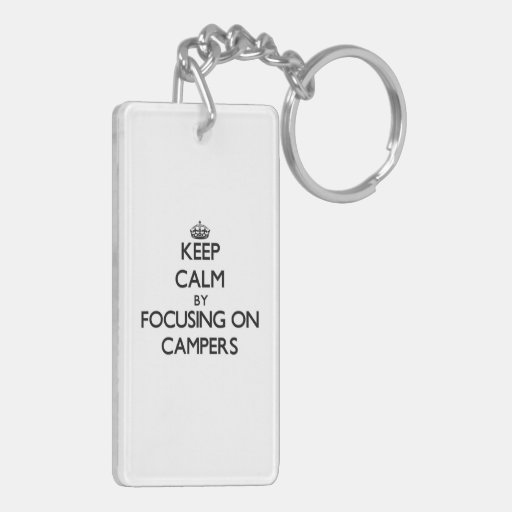 Keep Calm by focusing on Campers Rectangular Acrylic Keychains