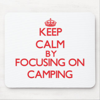 Keep Calm by focusing on Camping Mousepads