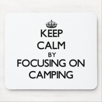 Keep Calm by focusing on Camping Mousepad