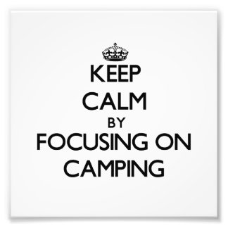 Keep Calm by focusing on Camping Photo