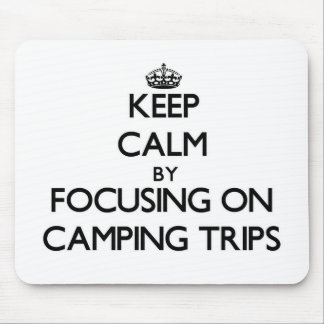 Keep Calm by focusing on Camping Trips Mouse Pad