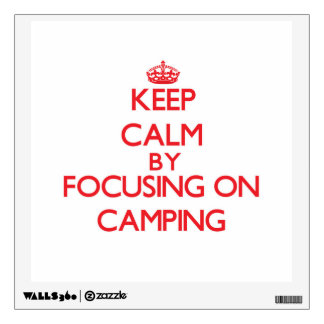 Keep Calm by focusing on Camping Wall Decal