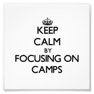 Keep Calm by focusing on Camps Photo Art