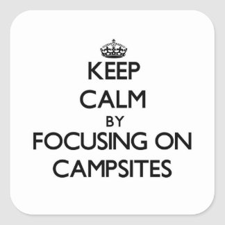 Keep Calm by focusing on Campsites Stickers