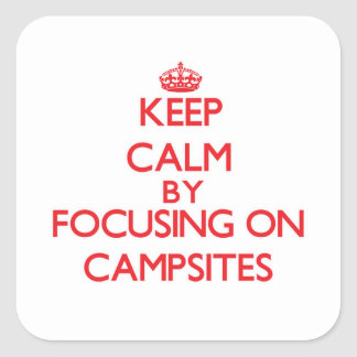 Keep Calm by focusing on Campsites Square Sticker