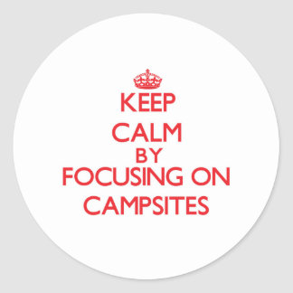 Keep Calm by focusing on Campsites Sticker