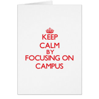 Keep Calm by focusing on Campus Greeting Card