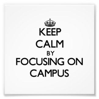Keep Calm by focusing on Campus Photographic Print