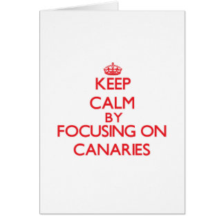 Keep Calm by focusing on Canaries Greeting Card