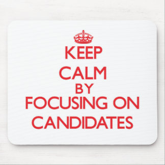Keep Calm by focusing on Candidates Mouse Pad
