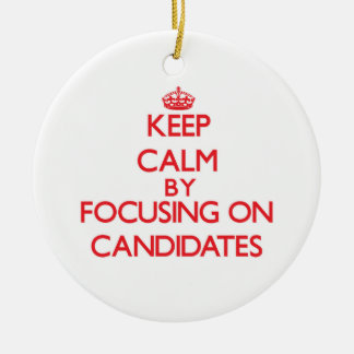 Keep Calm by focusing on Candidates Christmas Ornament
