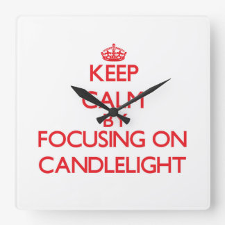 Keep Calm by focusing on Candlelight Square Wall Clock