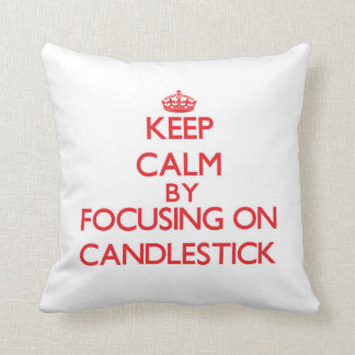 Keep Calm by focusing on Candlestick Pillows