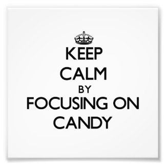 Keep Calm by focusing on Candy Art Photo