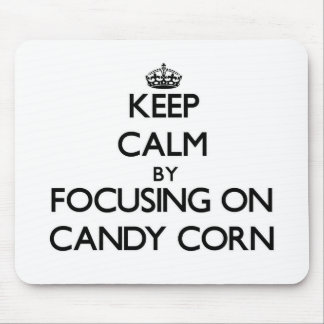Keep Calm by focusing on Candy Corn Mouse Pad