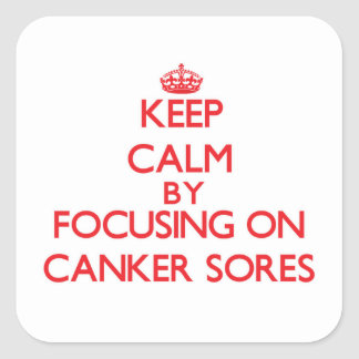 Keep Calm by focusing on Canker Sores Sticker