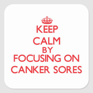 Keep Calm by focusing on Canker Sores Stickers
