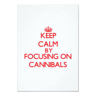 Keep Calm by focusing on Cannibals 3.5x5 Paper Invitation Card