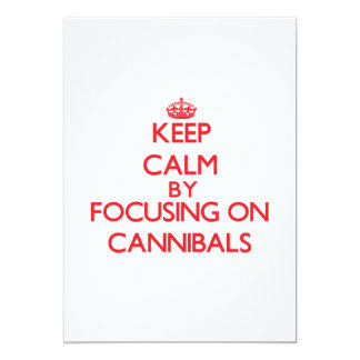 Keep Calm by focusing on Cannibals 5x7 Paper Invitation Card