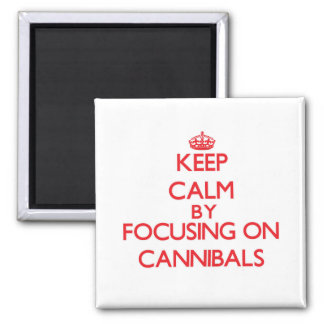 Keep Calm by focusing on Cannibals Refrigerator Magnet